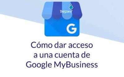 ¿Cómo dar acceso a una cuenta de Google MyBusiness?