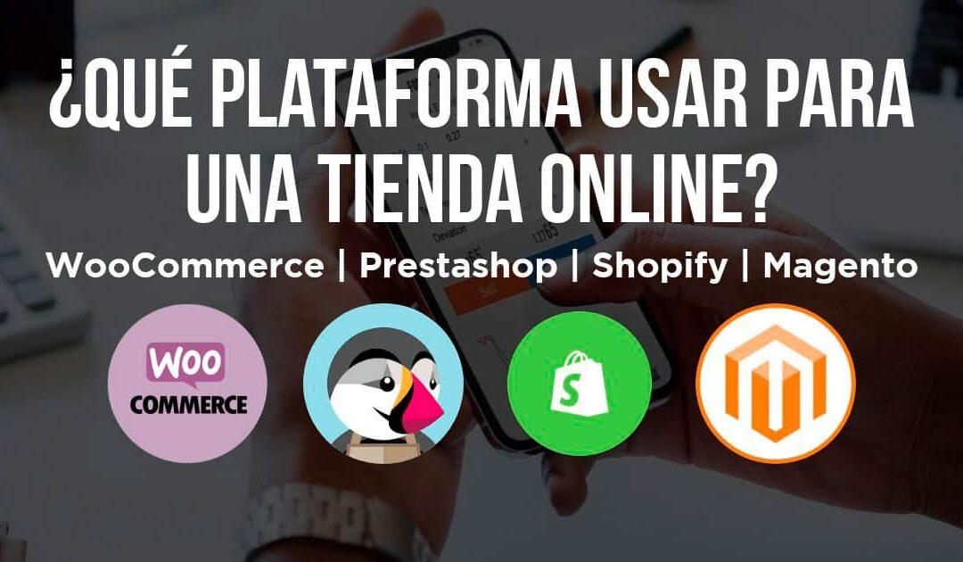 ¿Qué plataforma usara para una tienda online? - WooCommerce, Prestashop, Shopify o Magento